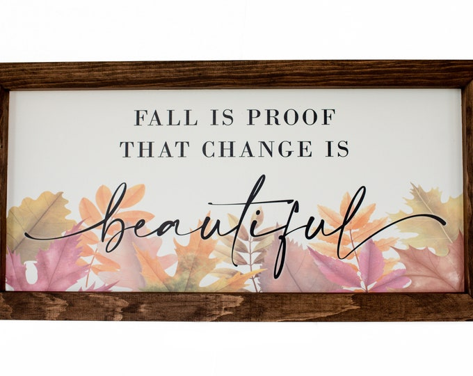 Fall is proof that change is Beautiful   Fall Decor   Farmhouse fall sign   Farmhouse decor   Wooden Fall Signs
