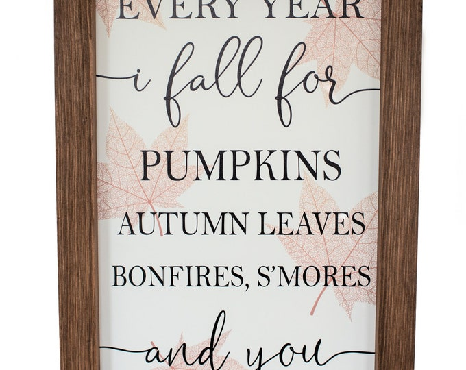 Every Year I Fall For Pumpkins, Bonfires, Smores, Autumn Leaves, And You, Fall Sign, Wood framed Sign, Farmhouse sign