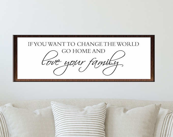 If You Want to Change the World go Home and Love Your Family-Mother Teresa quote Sign-home decor-family room sign-living room sign