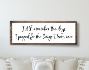 I still remember the days I prayed for what I have now-sign for fireplace-sign-framed living room sign wall decor for home-new home sign