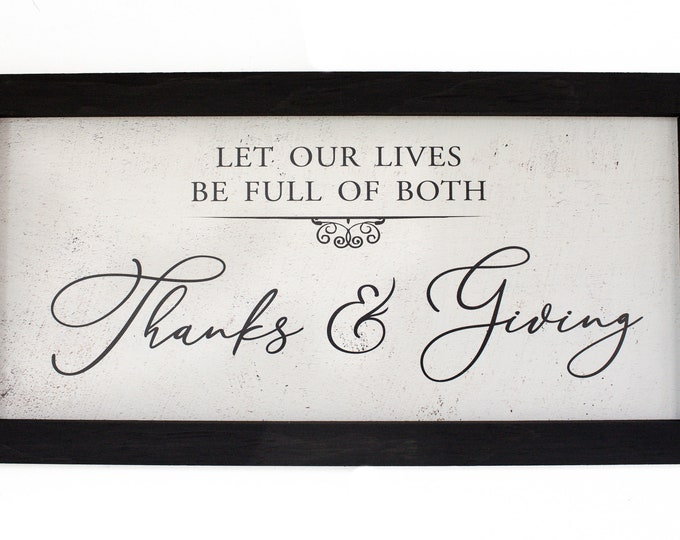 Let our lives be full of both Thanks & Giving, Farmhouse Thanks Giving Sign, Thankful, 'Tis the Season