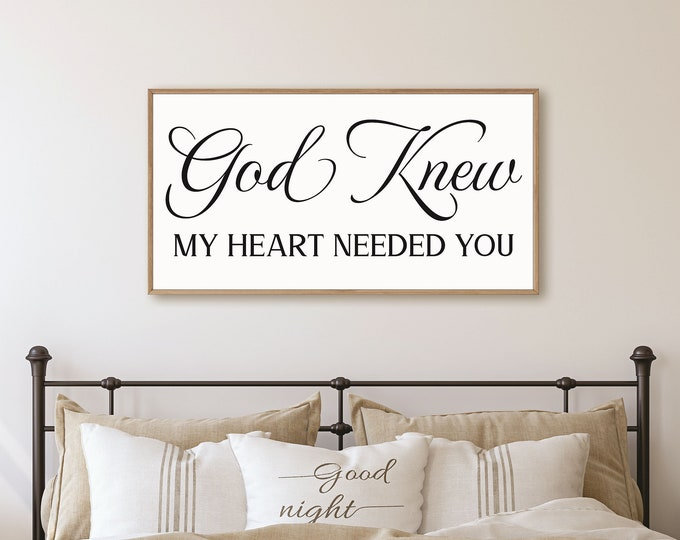 God knew my heart needed you sign-Master bedroom wall decor over the bed-wedding anniversary gift-wall decor master bedroom signs above bed