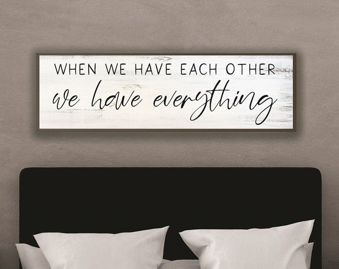 When we have each other we have everything-master bedroom wall decor over the bed-wall art-master bedroom signs above bed-wall decor bedroom