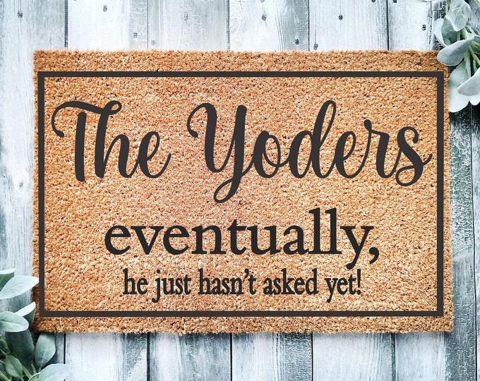 Eventually he just hasn't asked yet-entrance doormat-gift for unmarried couple-doormat-welcome doormat-funny doormat