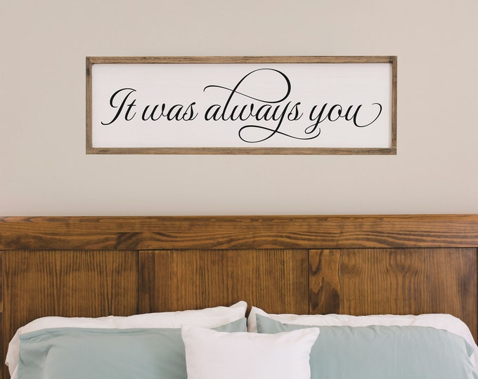 It was always you sign-Wedding gift for couple-wall art for a bedroom-above bed-wall decor over the bed-master bedroom sign