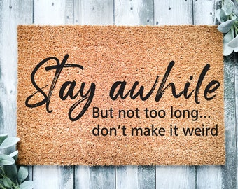 Stay awhile doormat-entrance rug-welcome doormat-family gift-but not too long don't make it weird