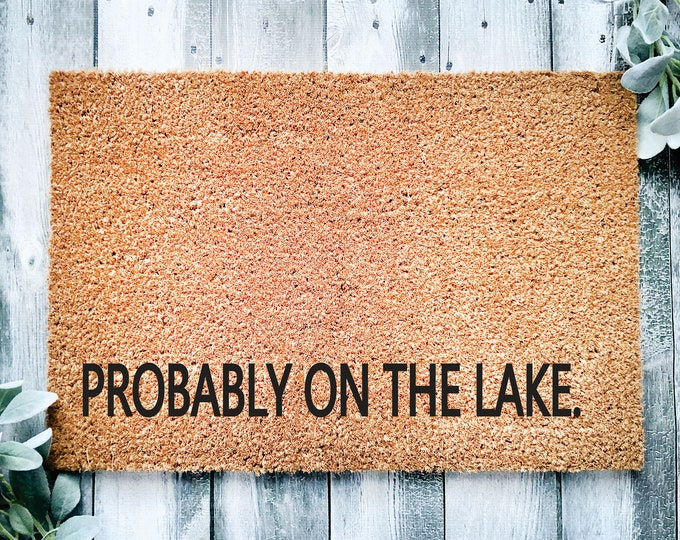 Probably on the lake doormat-new lake house gift-lake home entrance rug-Housewarming gift-family gift-house door mat