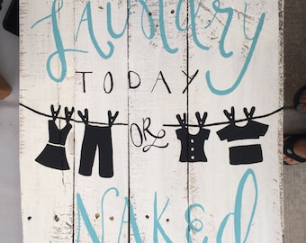 Laundry today or Naked tomorrow, Laundry Room Decor, Clothes Line Sign, Rustic Laundry Sign, Home Decor, Reclaimed Wood Sign, Laundry Sign