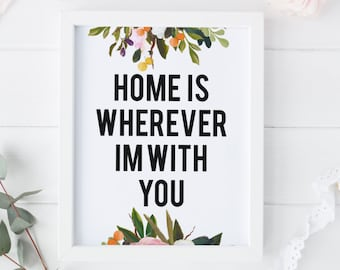 "PRINTABLE Art ""Home is Wherever Im with you"" Floral Wall Art Pink Floral Art Print Floral Art Print Home Decor Home Wall Art Heart Floral"