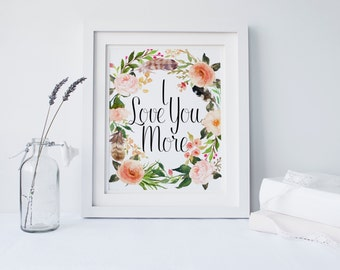"""PRINTABLE Art """"I love you more"""" Typography Art Print Floral Art Print Floral Wreath Art Print Floral Wall Art Inspirational Quote Poster"""