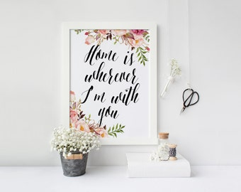 "PRINTABLE ""Home is Wherever Im with You"" Pink Floral Art Print Home Decor Home Wall Art Inspirational Quote Floral Art Print Floral Wall Art"
