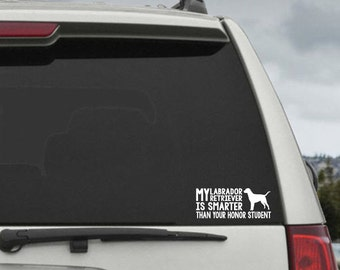 My Labrador Retriever is smarter than your honor student - Car Window Decal Sticker