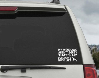 My Windows Aren't Dirty That's my Doberman's Nose Art - Car Window Decal Sticker