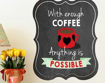 With Enough Coffee, Anything Is Possible Coffee Wall Decal - Coffee Wall Decal by Chromantics