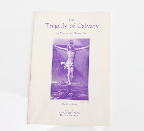 The Tragedy of Calvary - Monsignor Henry Bolo - 1920s - The Paulist Press - Religious Booklet - Ephemera