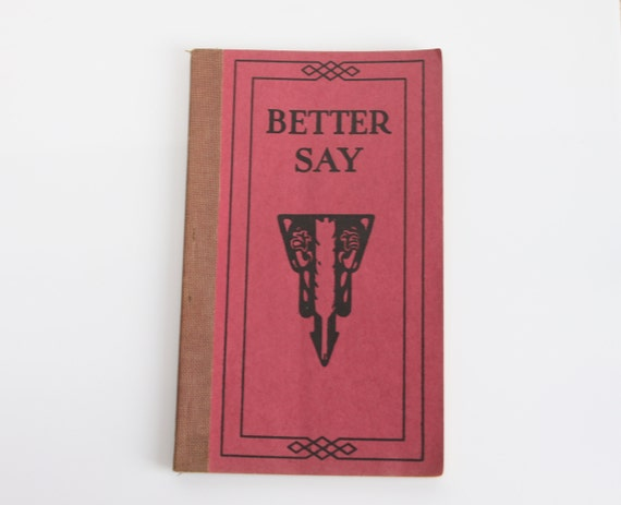 Better Say - A book of Helpful Suggestions For The Correct Use of English - 1923 - Ephemera - Booklet - Speech - James C. Fernald