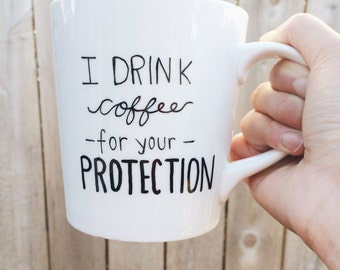 I Drink Coffee For Your Protection Funny Handpainted Ceramic Coffee Mug
