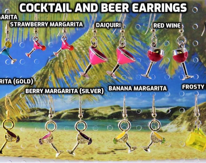 Cocktail and Beer Earrings - Cocktails: Margaritas (5 Styles) - Daiquiri - Red Wine - White Wine - Beer Mug - 9 Different Styles to Choose