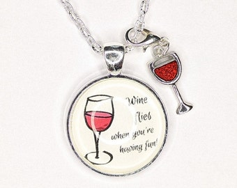 Wine Flies when you're having fun! - glass pendant necklace with wine glass charm