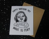 Chucky - Happy Birthday Pal - Want to Play - Birthday Card - Halloween - Unique Gift for All Horror Lovers