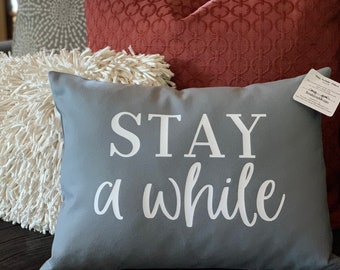 STAY a while/ 12x16 Pillow Cover
