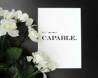 "I Am Capable - Motivation Productivity Affirmation Mantra 5x7"" 8x10"" Print"