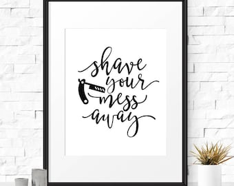 Funny quotes, Bathroom print, Shave your mess away, Typography print, Bathroom signs, Barber shop sign, Gift for him, Mens bathroom decor