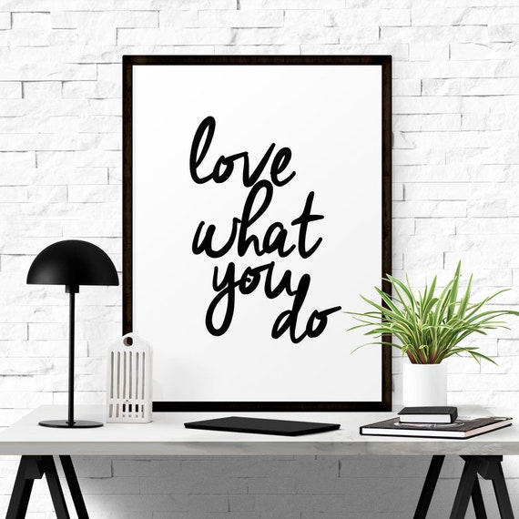 Down Load Love Motivation For Him: Love What You Do Digital Download Love Print Quote
