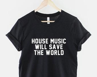 7d718df9a House Music T-Shirt - House Will Save The World Dance Music Slogan Shirt