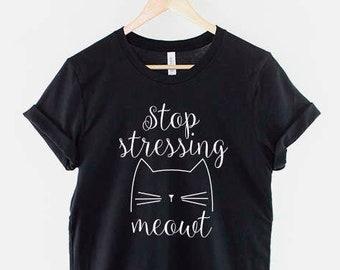 f690bb04 Stop Stressing Meowt Cat T-Shirt / Cute Cat Lovers Shirt
