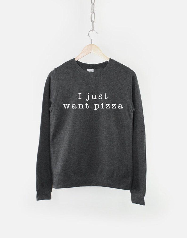 Pizza Crew Neck Sweatshirt  I Just Want Pizza Girls Crew Neck Sweatshirt Jumper Pizza Shirt Pizza Sweat Shirt Crewneck Pizza