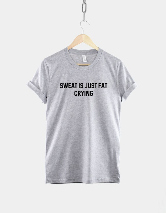 SWEAT IS FAT CRYING MENS T SHIRT WORKOUT FITNESS CROSSFIT PAIN NO GAIN GIFT NEW