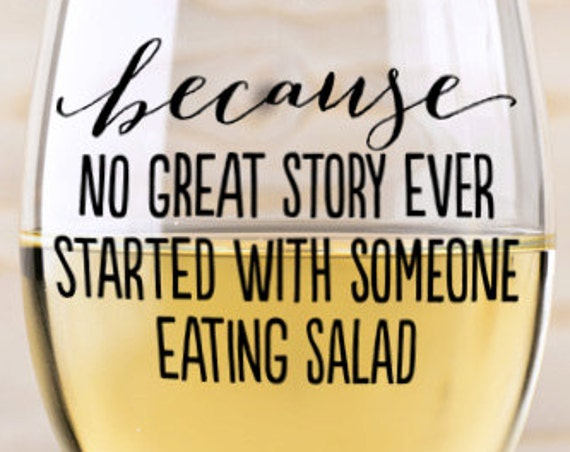 Wine SVG - Wine Glass Decal - Wine Glass SVG - No Great Story Every Started With Someone Eating Salad -Funny Svg - Silhouette Svg Cricut Svg