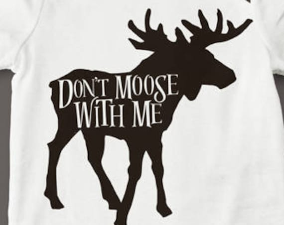 Don't Moose With Me SVG - Moose SVG - Cutting Files - Onesie SVG - Files for Silhouette Cameo - Animal Svg - Cricut Files - Funny Svg