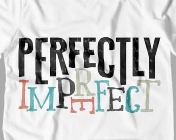 Perfectly Imperfect SVG Cutting File SVG file Silhouette Cameo Perfectly Imperfect Tshirt Perfectly Imperfect Tank Top Cicut Svg Tshirt Svg