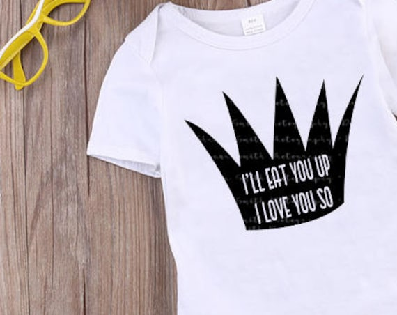 Wild Things SVG - I'll Eat You Up I Love You So SVG - Where The Wild Things Are SVG - Baby Svg - Crown Svg Silhouette Cameo  Circuit Explore