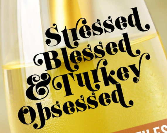 Thanksgiving SVG Turkey SVG - Wine Glass Decal - Thanksgiving Wine SVG - Stressed Blessed Turkey Obsessed Svg - Apron Svg - Silhouette