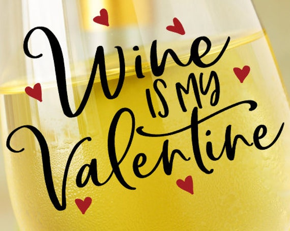 Wine Glass Decal - Wine is My Valentine SVG - Valentines Day SVG - Valentine Svg - Cut File - Heart Svg - Svg Files for Silhouette - Cricut