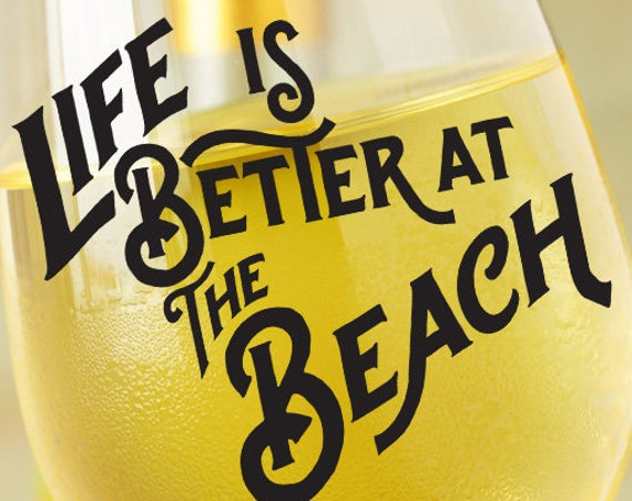 Life is Better at the Beach SVG - Beach SVG - Summer SVG - Beach Life Svg - Sea Svg - Wine Glass Decal - Silhouette Svg - Circuit Designs