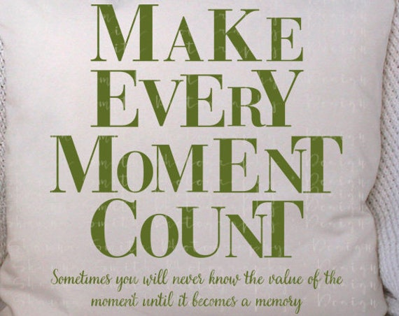 Inspirational SVG - Motivational SVG - Make Every Moment Count SVG - Quote Svg - Memory Svg - Silhouette Cameo - Cricut Explore - Studio3