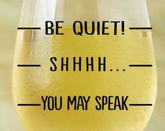 Wine Glass SVG - Wine Glass Decal - Wine SVG - Funny SVG - Be Quiet - You May Speak - Mom Svg - Coffee Svg - Wine Lover - Coffee Mug Decal