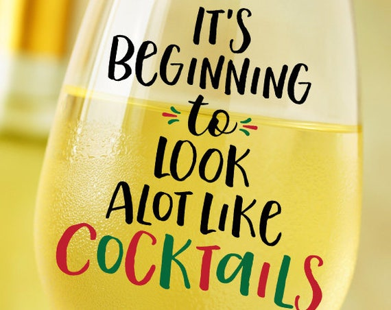 Its Beginning to Look Alot Like Cocktails SVG - Christmas SVG - Cocktails Svg - Christmas Table Decor - Wine Glass SVG - Wine Glass Decal
