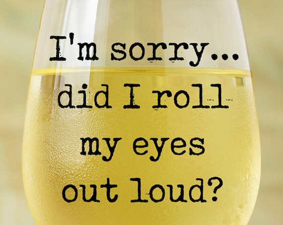 Did I Roll My Eyes Out Loud SVG - Roll My Eyes SVG - Funny T-shirt SVG - Wine Glass Decal - Silhouette Cameo - Circuit Explore - Studio3