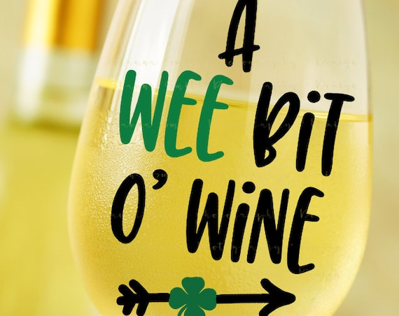 Shamrock SVG - Wee Bit O' Wine SVG - St Patricks Day SVG - St Patricks Svg - Wine Glass Decal - St Pattys Day Svg - Wine Svg - Silhouette