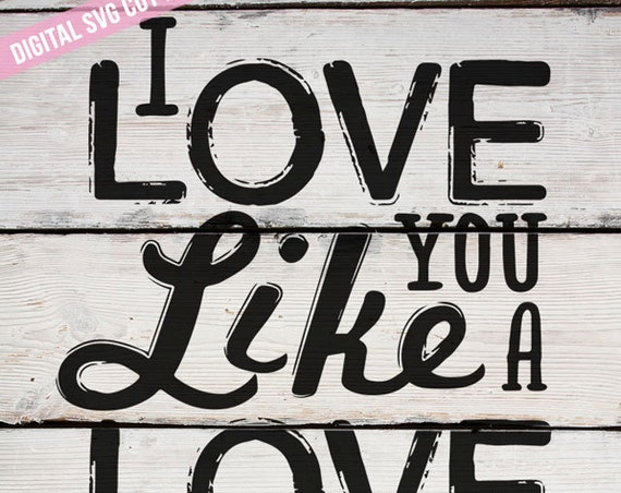 I Love You Like a Love Song Baby SVG Cutting File Vinyl Cutting Decal for Scrapbooking SVG files Silhouette Cameo Cut Files Svg Cut Files
