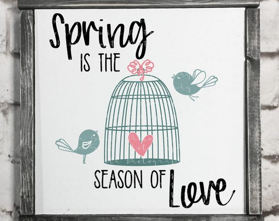 Birdcage SVG - Painted Sign SVG - Spring SVG - Birds Svg - Spring is the Season of Love Svg - Heart Svg Silhouette Cut Files Circut Designs