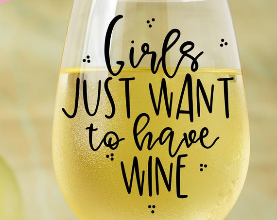 Girls Just Want To Have Wine SVG - Wine SVG - Wine Glass Decal - Silhouette Cut Files - Wine Lover Svg - Circuit Svg Cutting Files -