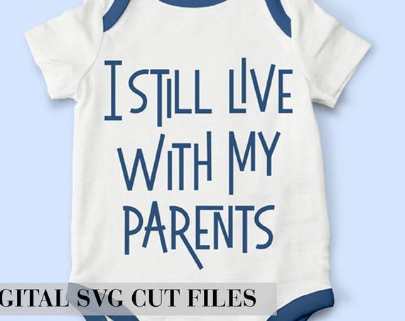 I Still Live With My Parents SVG - Baby Boy SVG - Baby Girl SVG - Toddler Svg - Funny Kids T-shirt Svg - Kids Svg - Silhouette Cameo Circuit