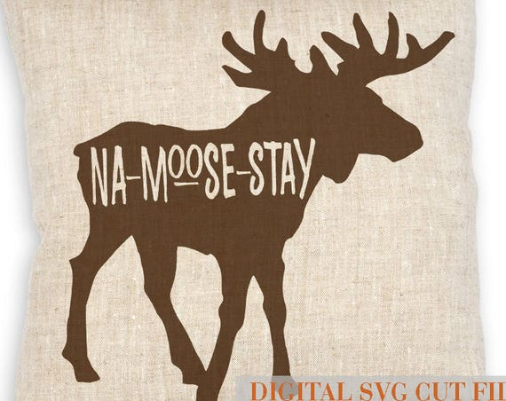 Moose Svg - Na-Moose-Stay SVG - Cutting File - Namaste SVG - Files for Silhouette - Cut Files - Yoga Svg - Yoga Shirt  - Circuit Svg Files