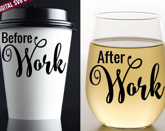 Before Work SVG - After Work SVG - Cutting File - Wine Glass Decal - Coffee Mug Decal - Svg Files for Silhouette - Coffee Svg - Wine Svg